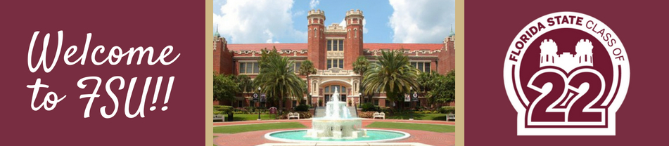 "Picture of Westcott Fountain and text that says ""Welcome to FSU!!"" and the Class of 2022 logo"